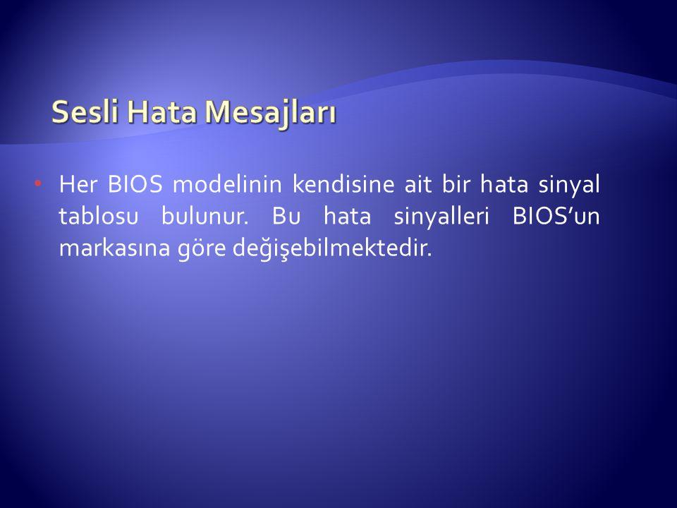 Sesli Hata Mesajları Her BIOS modelinin kendisine ait bir hata sinyal tablosu bulunur.