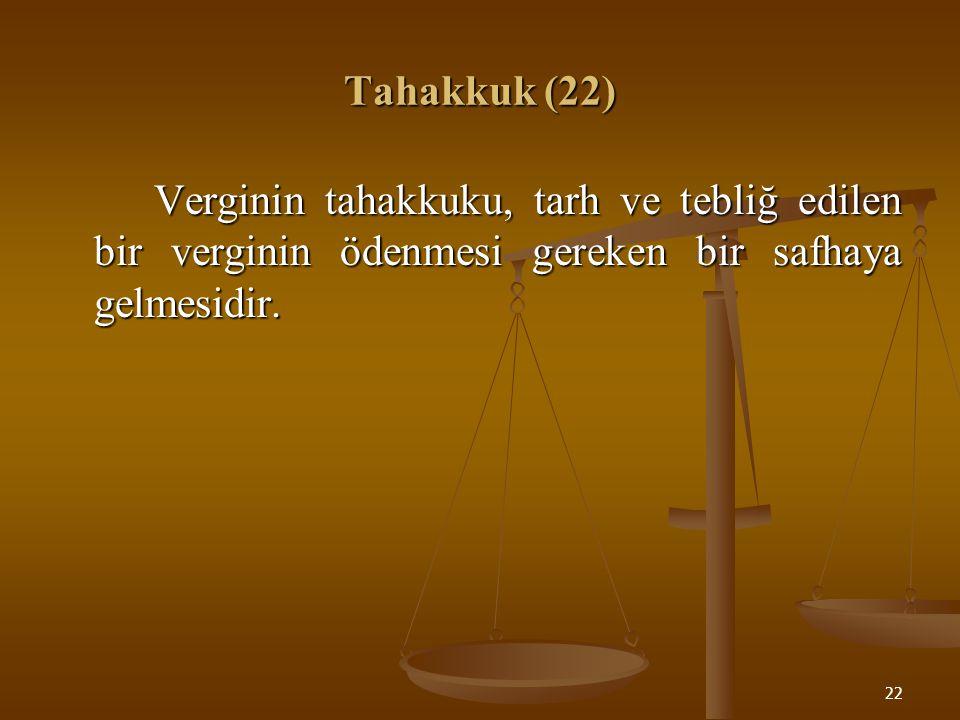 Tahakkuk (22) Verginin tahakkuku, tarh ve tebliğ edilen bir verginin ödenmesi gereken bir safhaya gelmesidir.
