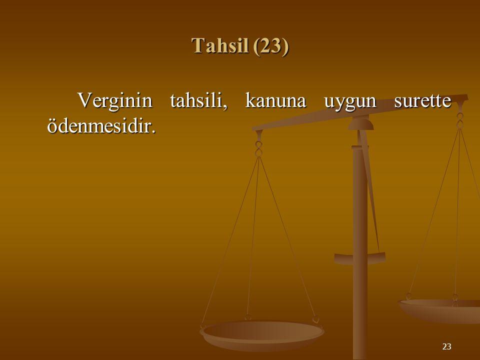Tahsil (23) Verginin tahsili, kanuna uygun surette ödenmesidir.