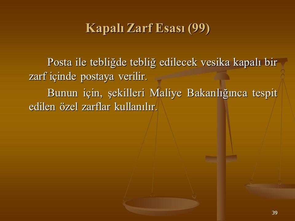 Kapalı Zarf Esası (99) Posta ile tebliğde tebliğ edilecek vesika kapalı bir zarf içinde postaya verilir.