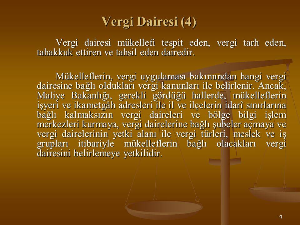 Vergi Dairesi (4) Vergi dairesi mükellefi tespit eden, vergi tarh eden, tahakkuk ettiren ve tahsil eden dairedir.