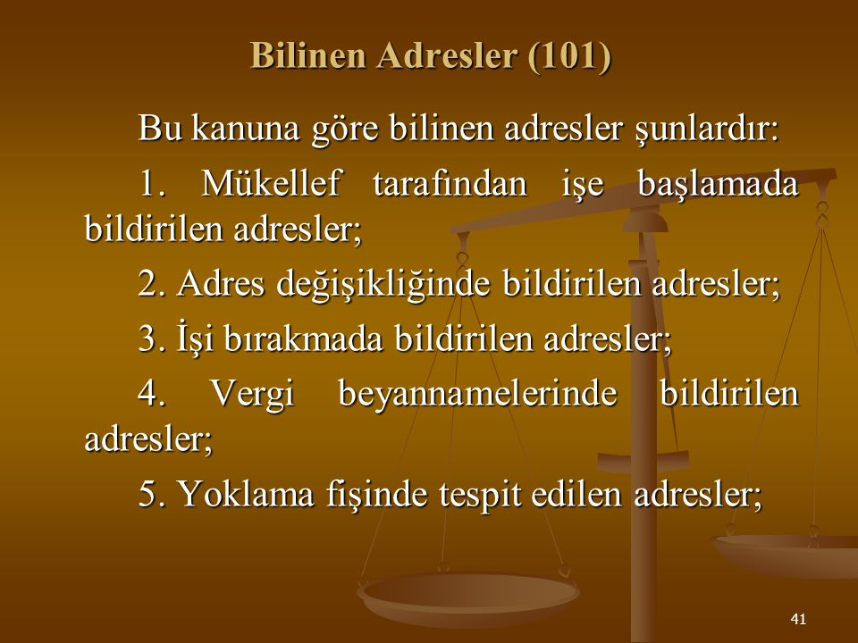 Bilinen Adresler (101) Bu kanuna göre bilinen adresler şunlardır: 1. Mükellef tarafından işe başlamada bildirilen adresler;