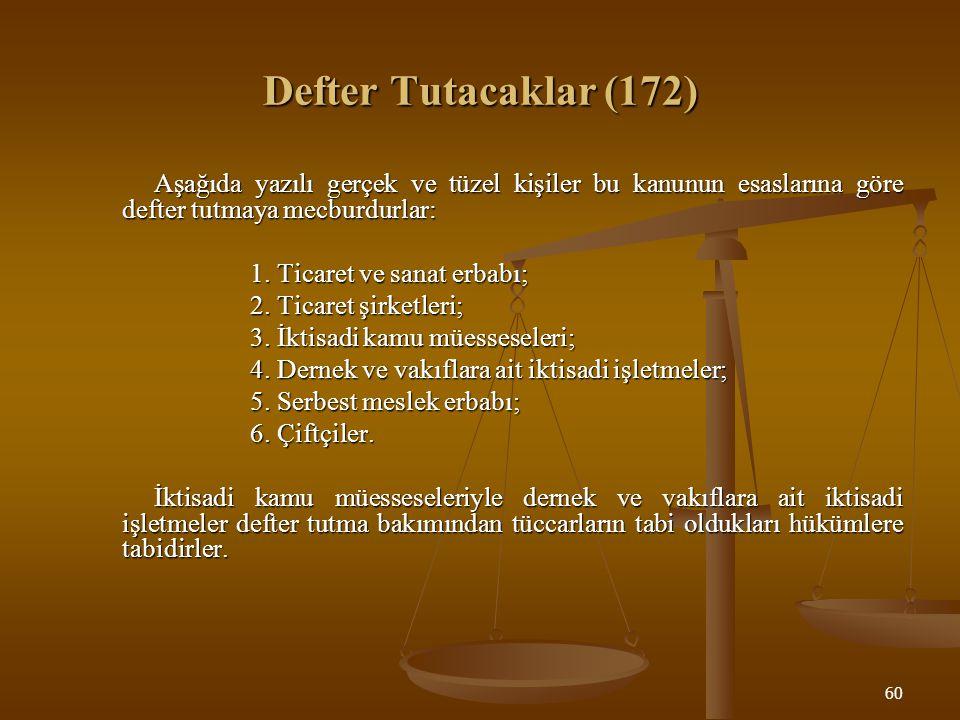 Defter Tutacaklar (172) Aşağıda yazılı gerçek ve tüzel kişiler bu kanunun esaslarına göre defter tutmaya mecburdurlar: