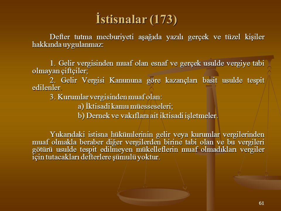 İstisnalar (173) Defter tutma mecburiyeti aşağıda yazılı gerçek ve tüzel kişiler hakkında uygulanmaz: