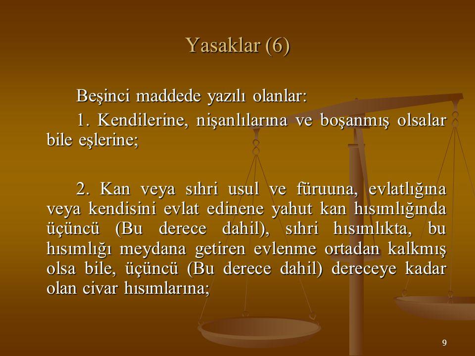 Yasaklar (6) Beşinci maddede yazılı olanlar: