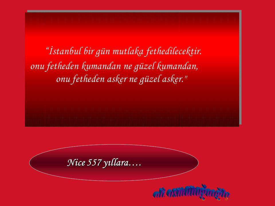 İstanbul bir gün mutlaka fethedilecektir.