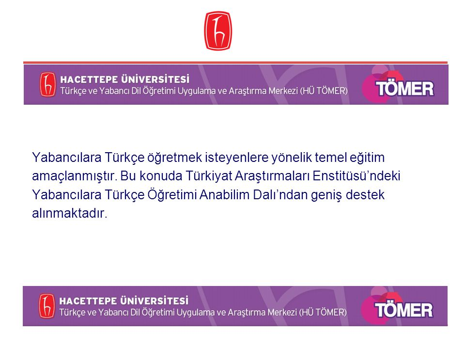 Yabancılara Türkçe öğretmek isteyenlere yönelik temel eğitim amaçlanmıştır.