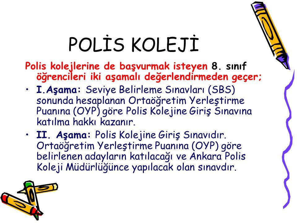 POLİS KOLEJİ Polis kolejlerine de başvurmak isteyen 8. sınıf öğrencileri iki aşamalı değerlendirmeden geçer;