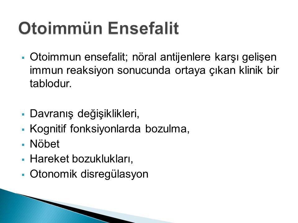 Otoimmün Ensefalit Otoimmun ensefalit; nöral antijenlere karşı gelişen immun reaksiyon sonucunda ortaya çıkan klinik bir tablodur.