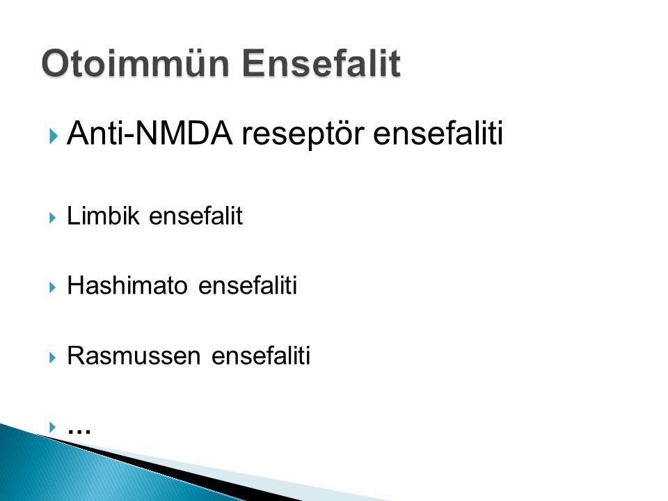 Otoimmün Ensefalit Anti-NMDA reseptör ensefaliti Limbik ensefalit