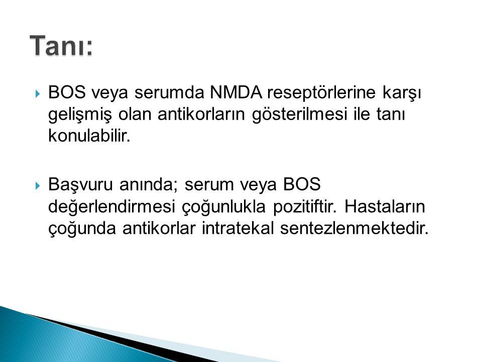 Tanı: BOS veya serumda NMDA reseptörlerine karşı gelişmiş olan antikorların gösterilmesi ile tanı konulabilir.