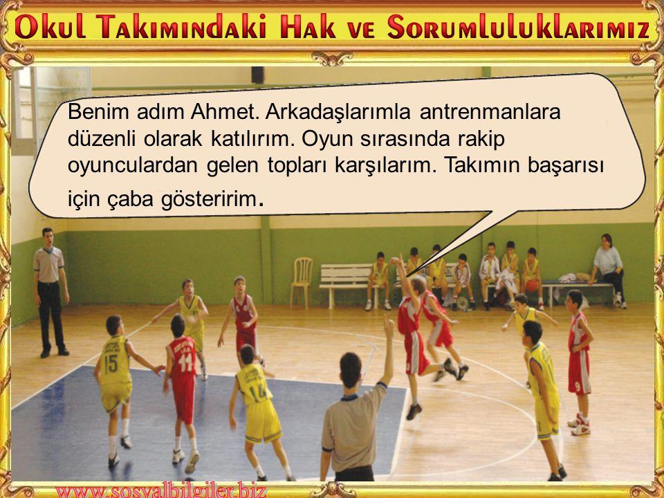 Benim adım Ahmet. Arkadaşlarımla antrenmanlara düzenli olarak katılırım.