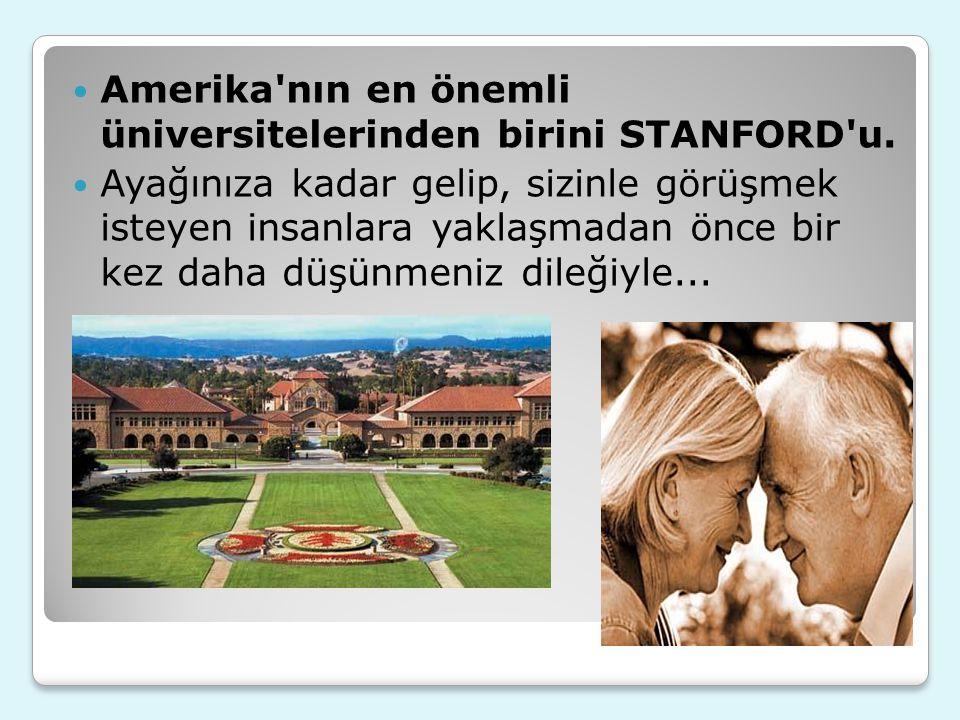 Amerika nın en önemli üniversitelerinden birini STANFORD u.