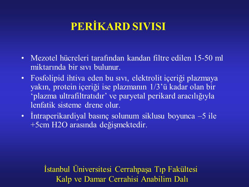 PERİKARD SIVISI Mezotel hücreleri tarafından kandan filtre edilen 15-50 ml miktarında bir sıvı bulunur.