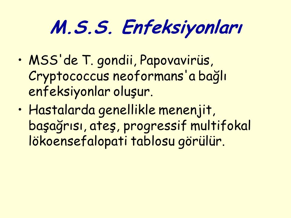 M.S.S. Enfeksiyonları MSS de T. gondii, Papovavirüs, Cryptococcus neoformans a bağlı enfeksiyonlar oluşur.