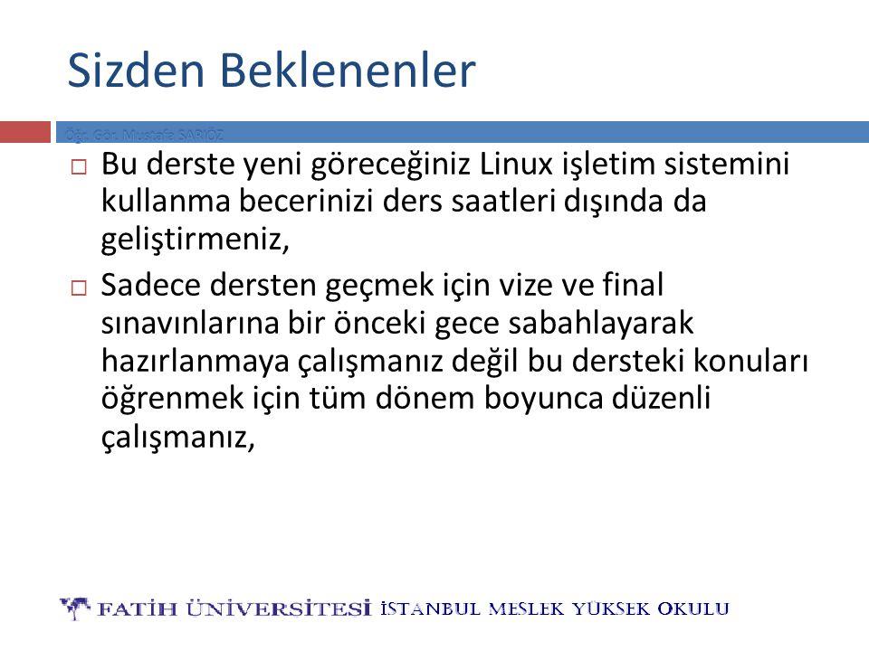 Sizden Beklenenler Bu derste yeni göreceğiniz Linux işletim sistemini kullanma becerinizi ders saatleri dışında da geliştirmeniz,