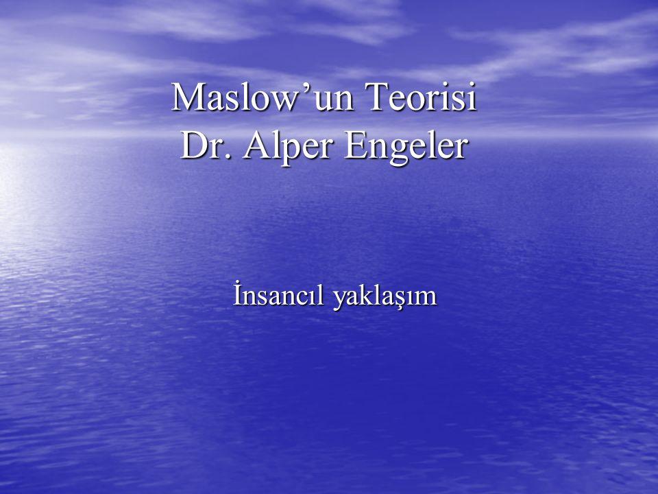 Maslow'un Teorisi Dr. Alper Engeler