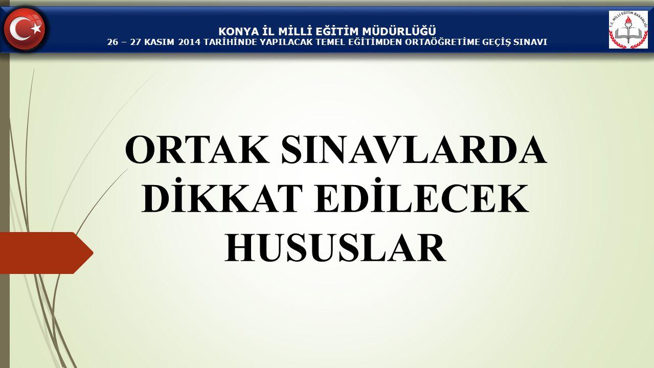 ORTAK SINAVLARDA DİKKAT EDİLECEK HUSUSLAR