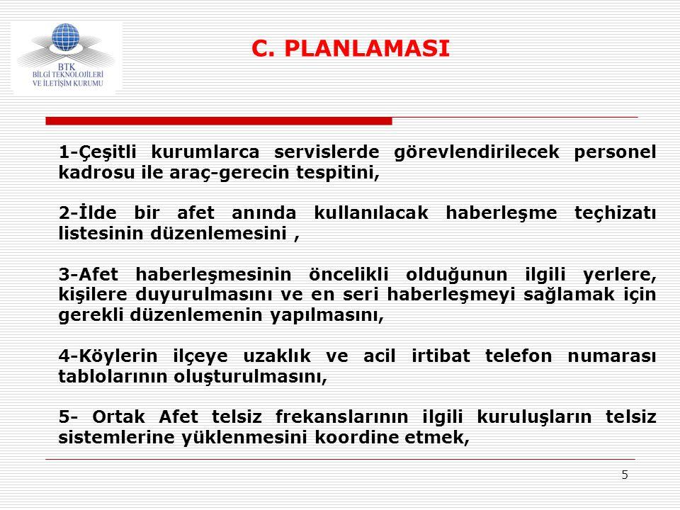 C. PLANLAMASI 1-Çeşitli kurumlarca servislerde görevlendirilecek personel kadrosu ile araç-gerecin tespitini,