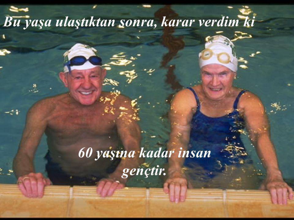 60 yaşına kadar insan gençtir.