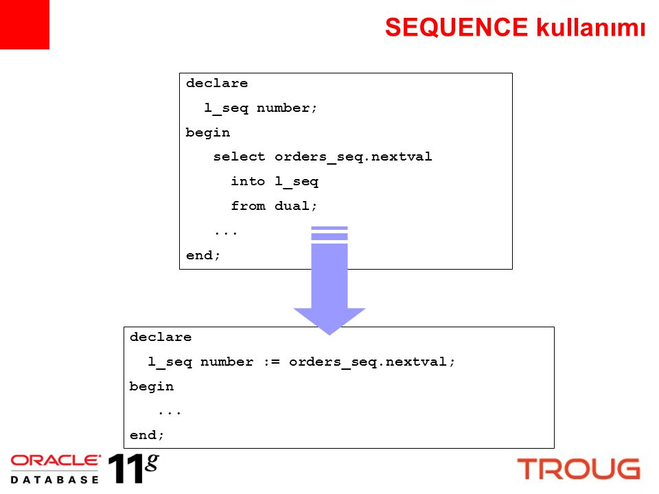 SEQUENCE kullanımı declare l_seq number; begin