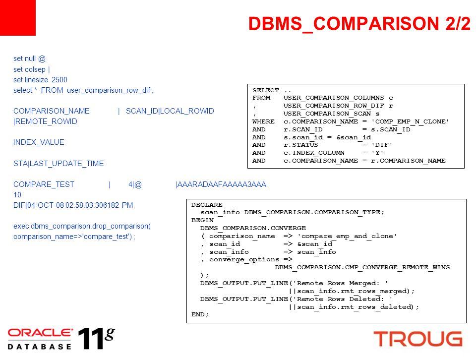 DBMS_COMPARISON 2/2 set null @ set colsep | set linesize 2500. select * FROM user_comparison_row_dif ;