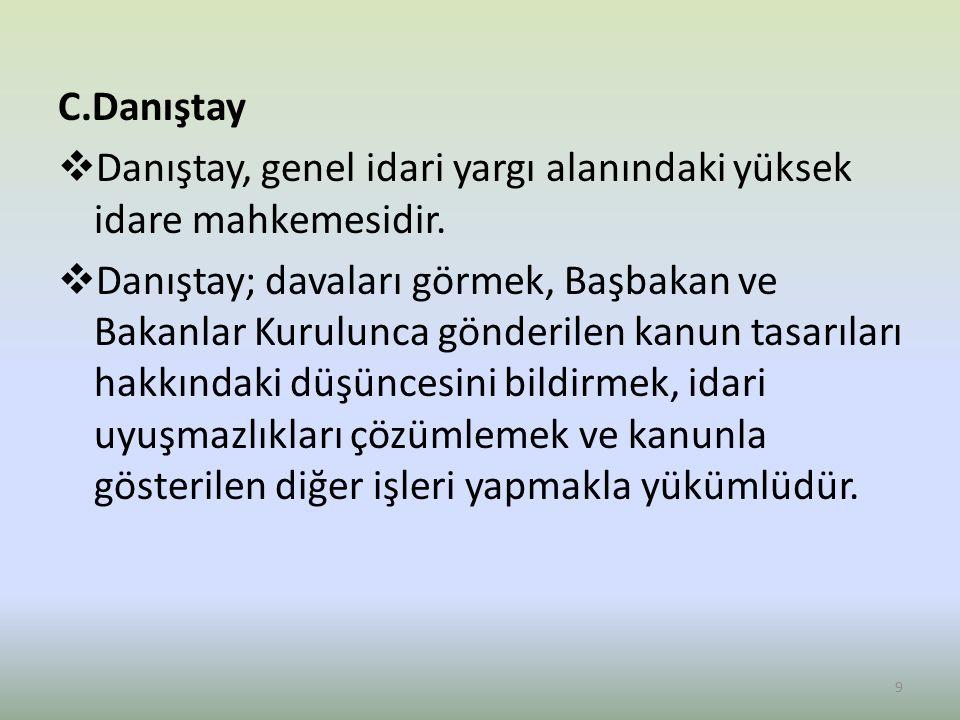 C.Danıştay Danıştay, genel idari yargı alanındaki yüksek idare mahkemesidir.