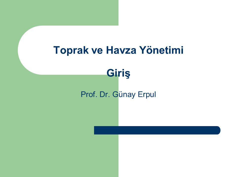 Toprak ve Havza Yönetimi Giriş Prof. Dr. Günay Erpul