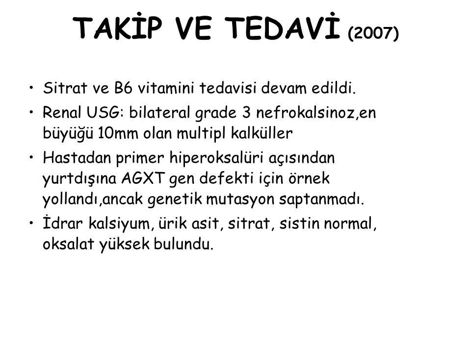TAKİP VE TEDAVİ (2007) Sitrat ve B6 vitamini tedavisi devam edildi.