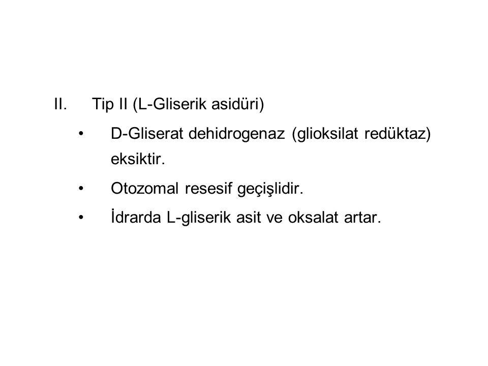 Tip II (L-Gliserik asidüri)