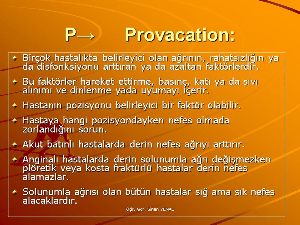P→ Provacation: Birçok hastalıkta belirleyici olan ağrının, rahatsızlığın ya da disfonksiyonu arttıran ya da azaltan faktörlerdir.