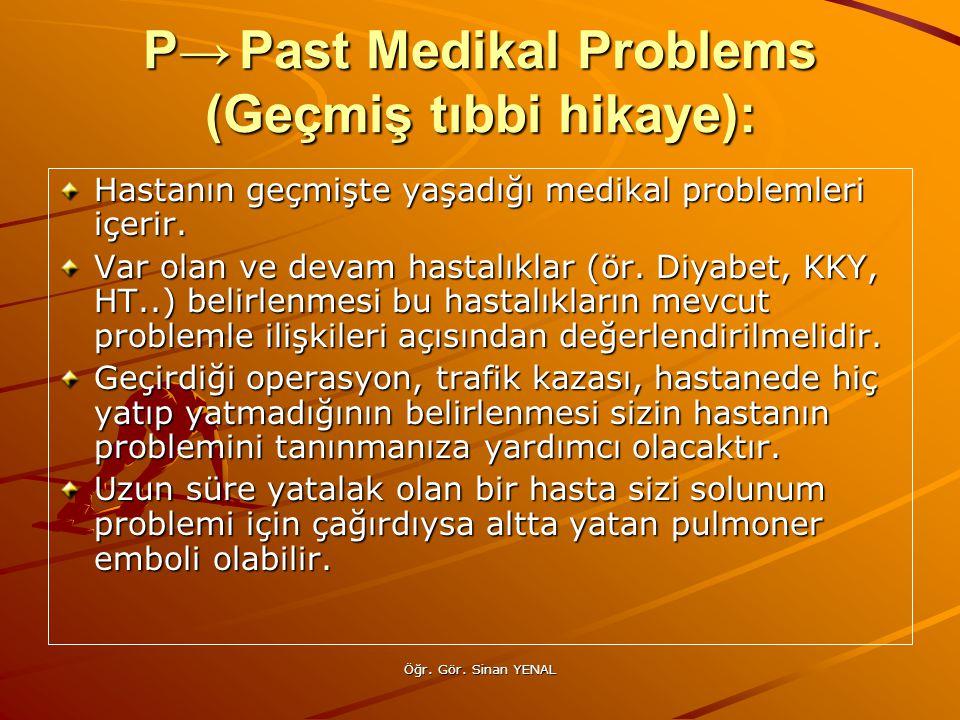 P→ Past Medikal Problems (Geçmiş tıbbi hikaye):