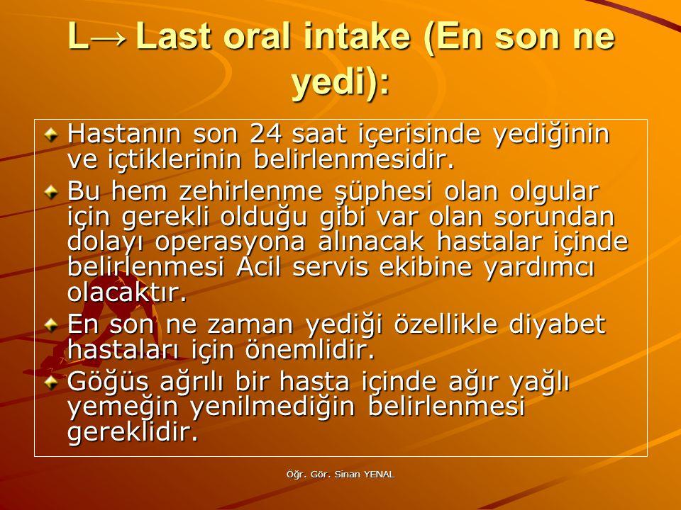 L→ Last oral intake (En son ne yedi):