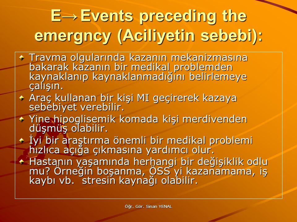 E→ Events preceding the emergncy (Aciliyetin sebebi):