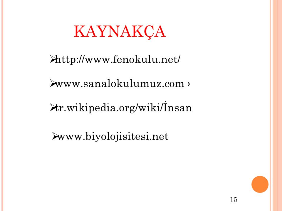 KAYNAKÇA http://www.fenokulu.net/ www.sanalokulumuz.com ›