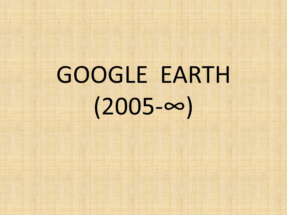 GOOGLE EARTH (2005-∞)