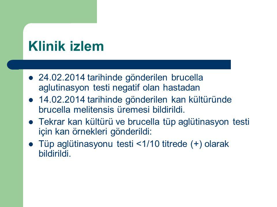 Klinik izlem 24.02.2014 tarihinde gönderilen brucella aglutinasyon testi negatif olan hastadan.