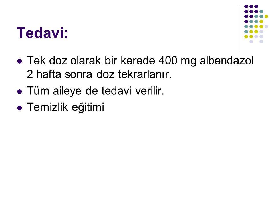 Tedavi: Tek doz olarak bir kerede 400 mg albendazol 2 hafta sonra doz tekrarlanır. Tüm aileye de tedavi verilir.