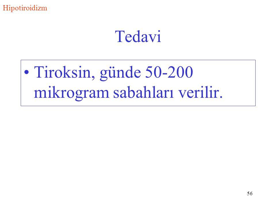 Tiroksin, günde 50-200 mikrogram sabahları verilir.