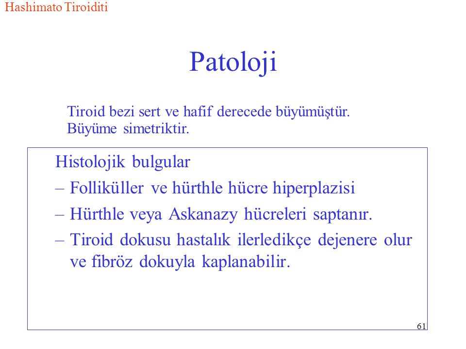 Patoloji Histolojik bulgular Folliküller ve hürthle hücre hiperplazisi