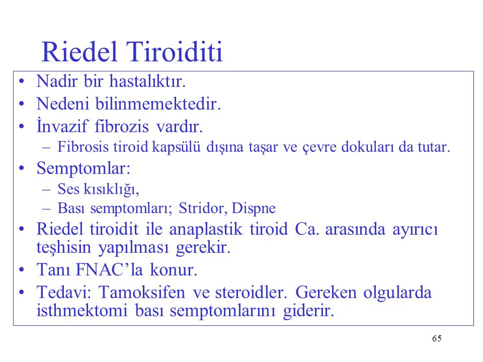 Riedel Tiroiditi Nadir bir hastalıktır. Nedeni bilinmemektedir.