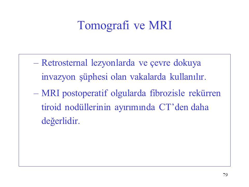 Tomografi ve MRI Retrosternal lezyonlarda ve çevre dokuya invazyon şüphesi olan vakalarda kullanılır.