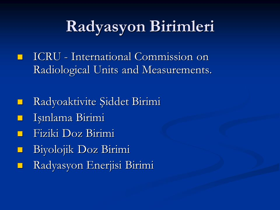 Radyasyon Birimleri ICRU - International Commission on Radiological Units and Measurements. Radyoaktivite Şiddet Birimi.