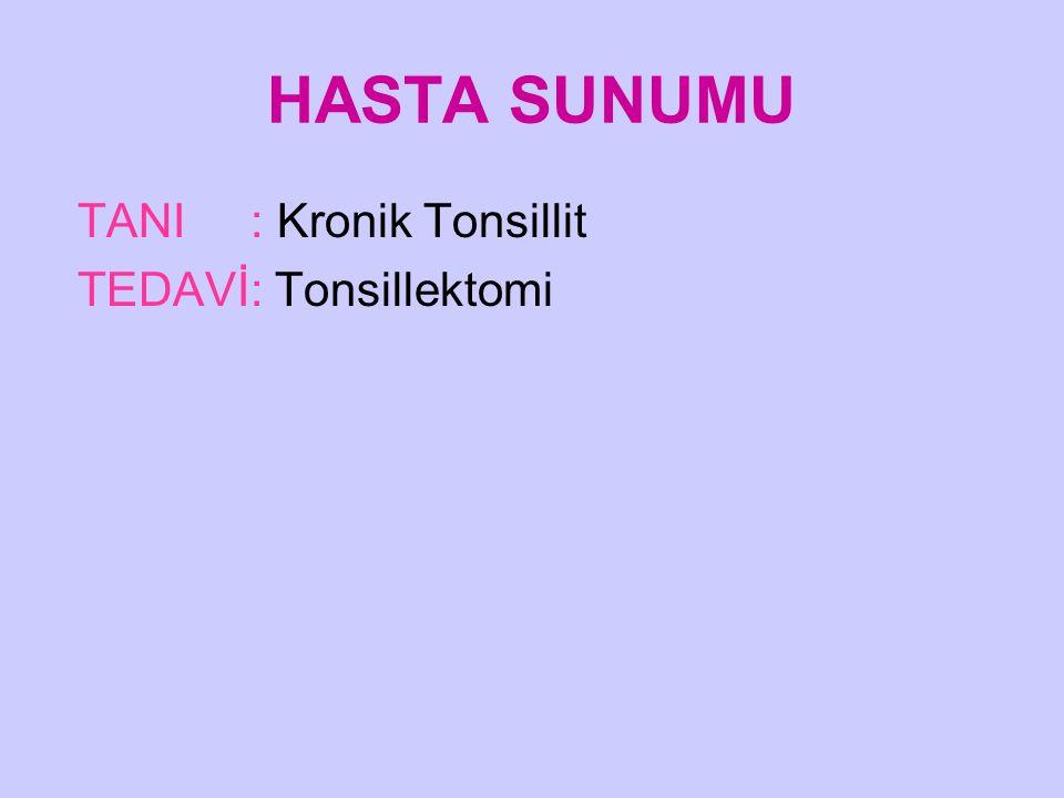 HASTA SUNUMU TANI : Kronik Tonsillit TEDAVİ: Tonsillektomi