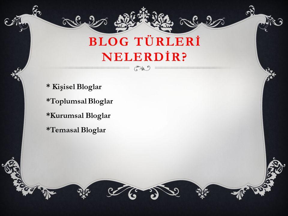 BLOG TÜRLERİ NELERDİR * Kişisel Bloglar *Toplumsal Bloglar *Kurumsal Bloglar *Temasal Bloglar