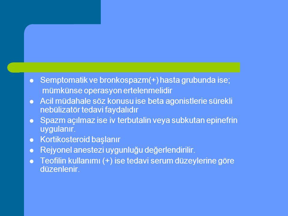 Semptomatik ve bronkospazm(+) hasta grubunda ise;
