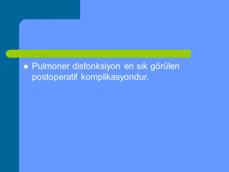 Pulmoner disfonksiyon en sık görülen postoperatif komplikasyondur.