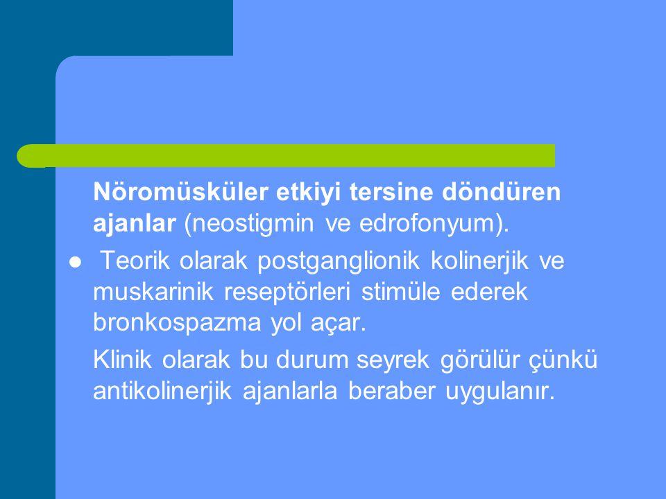 Nöromüsküler etkiyi tersine döndüren ajanlar (neostigmin ve edrofonyum).