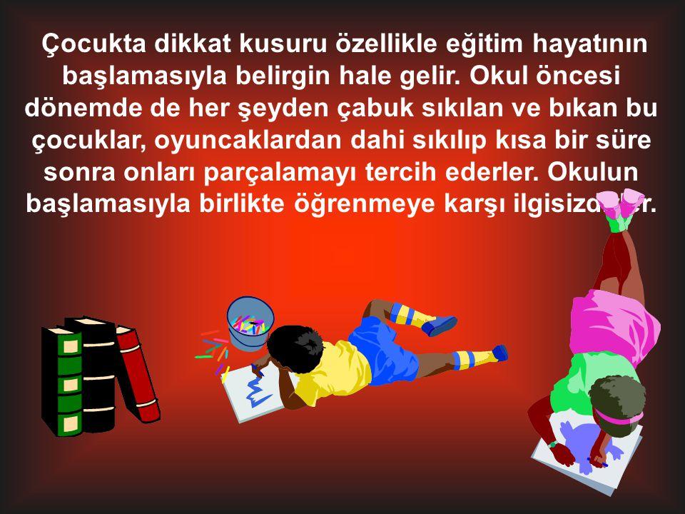 Çocukta dikkat kusuru özellikle eğitim hayatının başlamasıyla belirgin hale gelir.