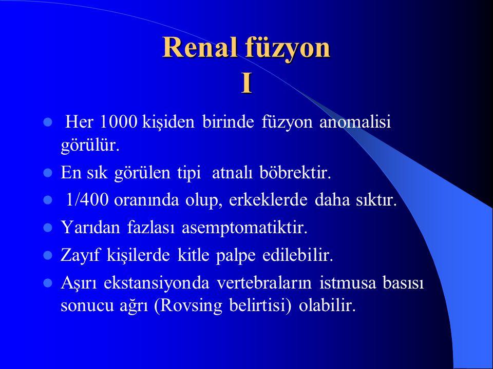 Renal füzyon I Her 1000 kişiden birinde füzyon anomalisi görülür.